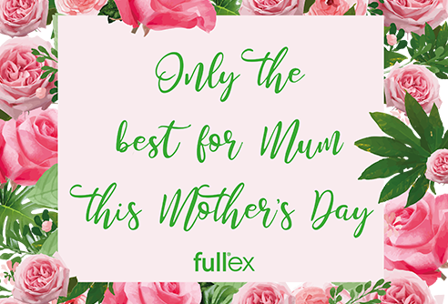 Fullex's Mum-umental Mother's Day Promo!