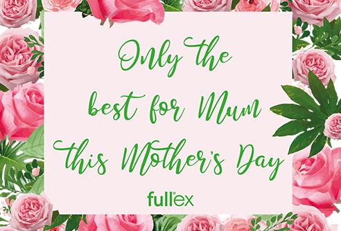 Fullex's Mum-umental Mother's Day Promo!